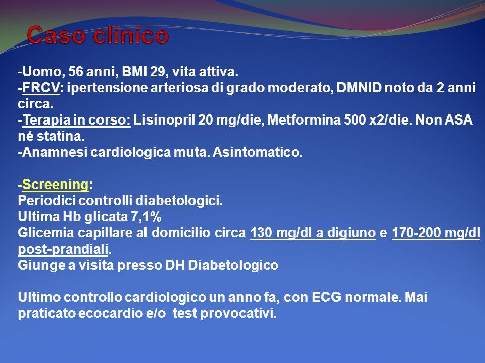 Caso clinico -Uomo, 56 anni, BMI 29, vita attiva.