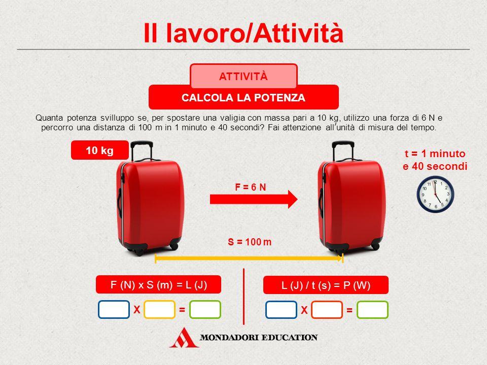 Il lavoro/Attività CALCOLA LA POTENZA ATTIVITÀ 10 kg t = 1 minuto