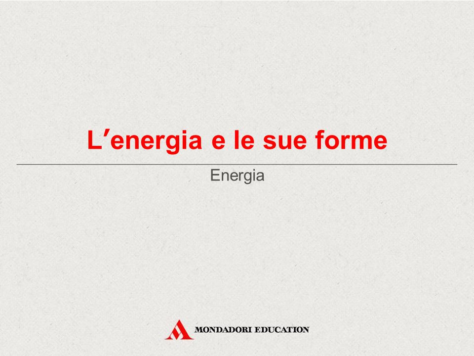 L'energia e le sue forme