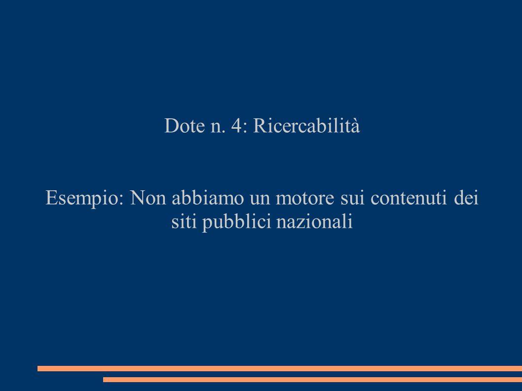 Dote n. 4: Ricercabilità Esempio: Non abbiamo un motore sui contenuti dei siti pubblici nazionali