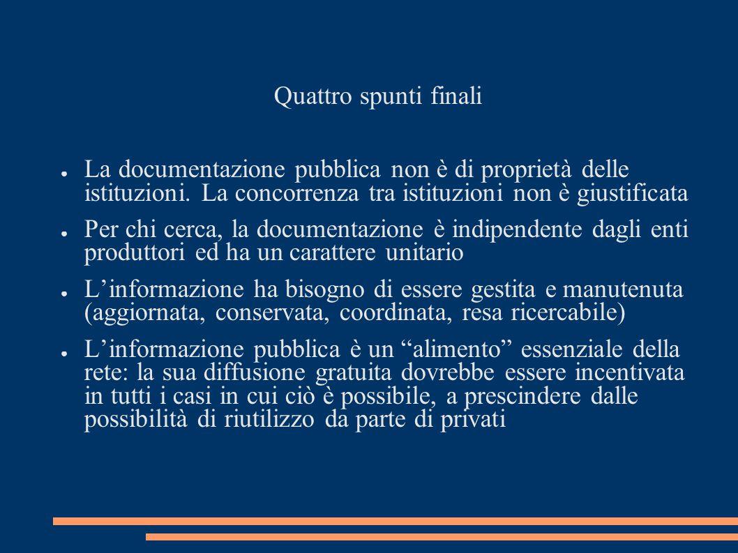 Quattro spunti finali La documentazione pubblica non è di proprietà delle istituzioni. La concorrenza tra istituzioni non è giustificata.