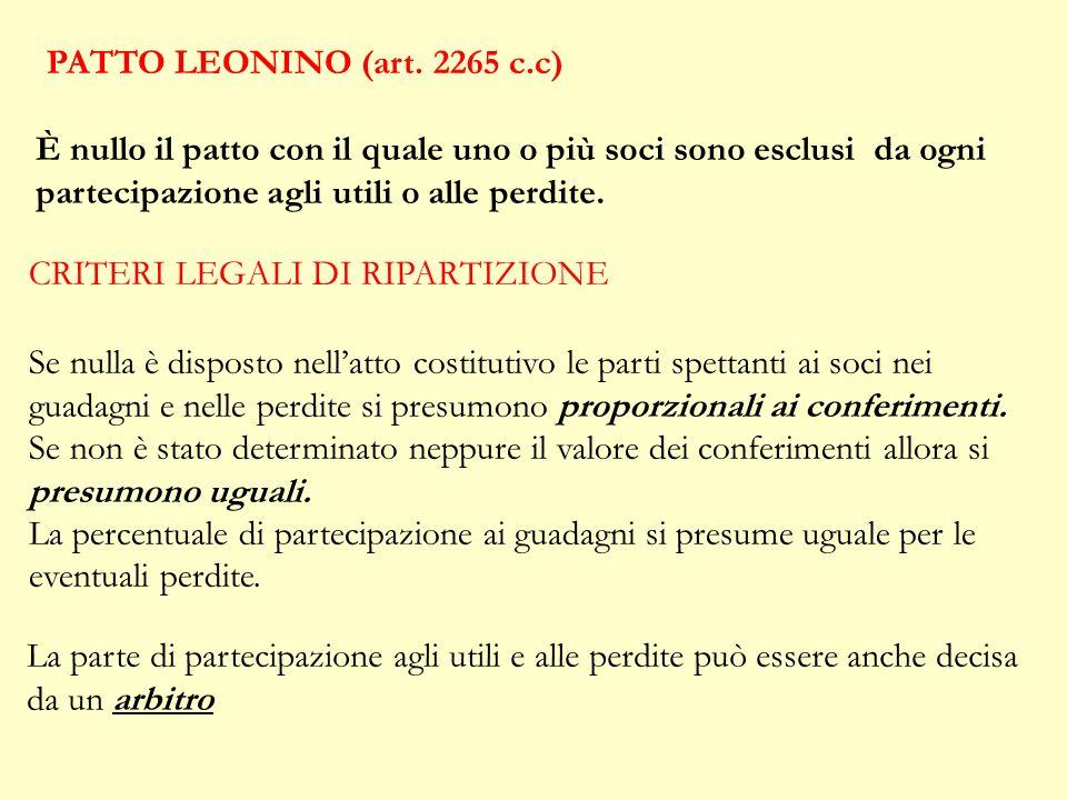 PATTO LEONINO (art. 2265 c.c) È nullo il patto con il quale uno o più soci sono esclusi da ogni partecipazione agli utili o alle perdite.