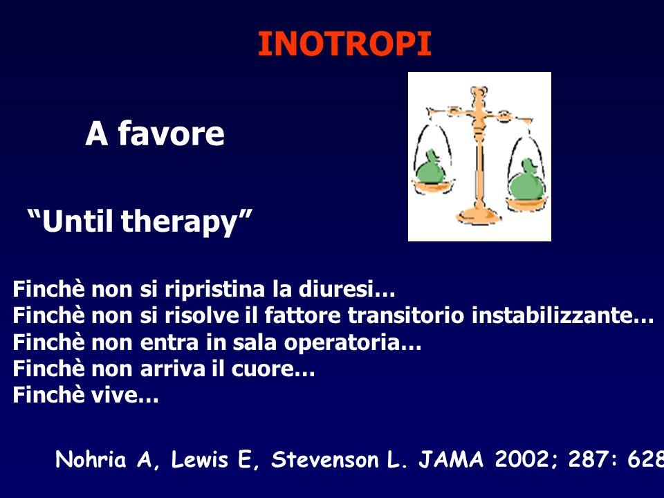 INOTROPI A favore Until therapy Finchè non si ripristina la diuresi…