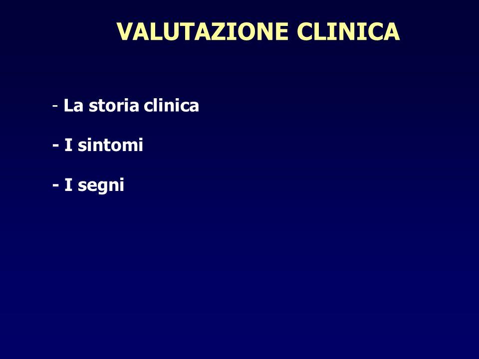 VALUTAZIONE CLINICA La storia clinica - I sintomi - I segni