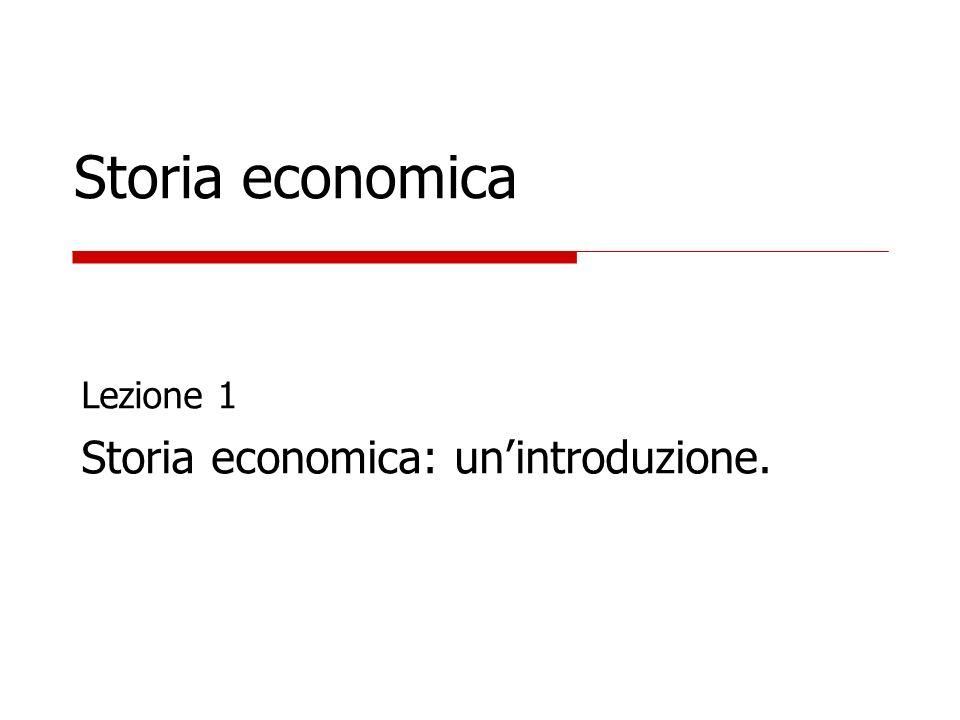 Storia economica Lezione 1 Storia economica: un'introduzione.