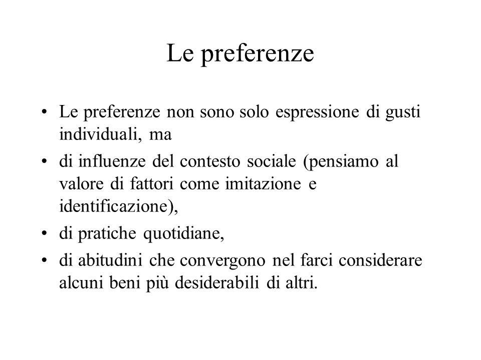 Le preferenze Le preferenze non sono solo espressione di gusti individuali, ma.