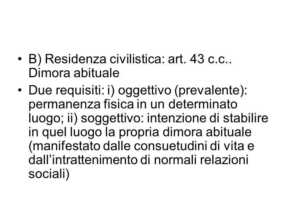 B) Residenza civilistica: art. 43 c.c.. Dimora abituale