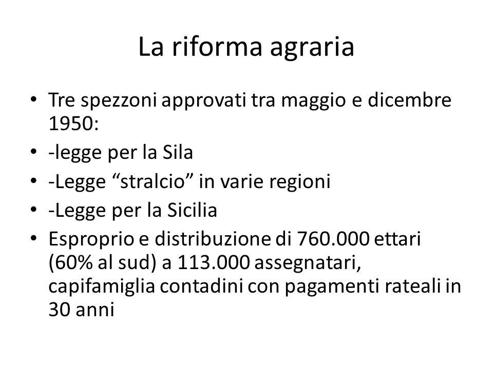 La riforma agraria Tre spezzoni approvati tra maggio e dicembre 1950: