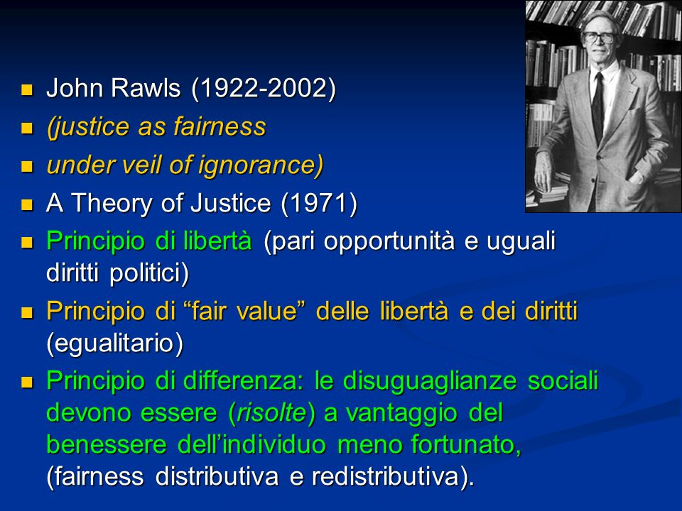 John Rawls (1922-2002)(justice as fairness. under veil of ignorance) A Theory of Justice (1971)