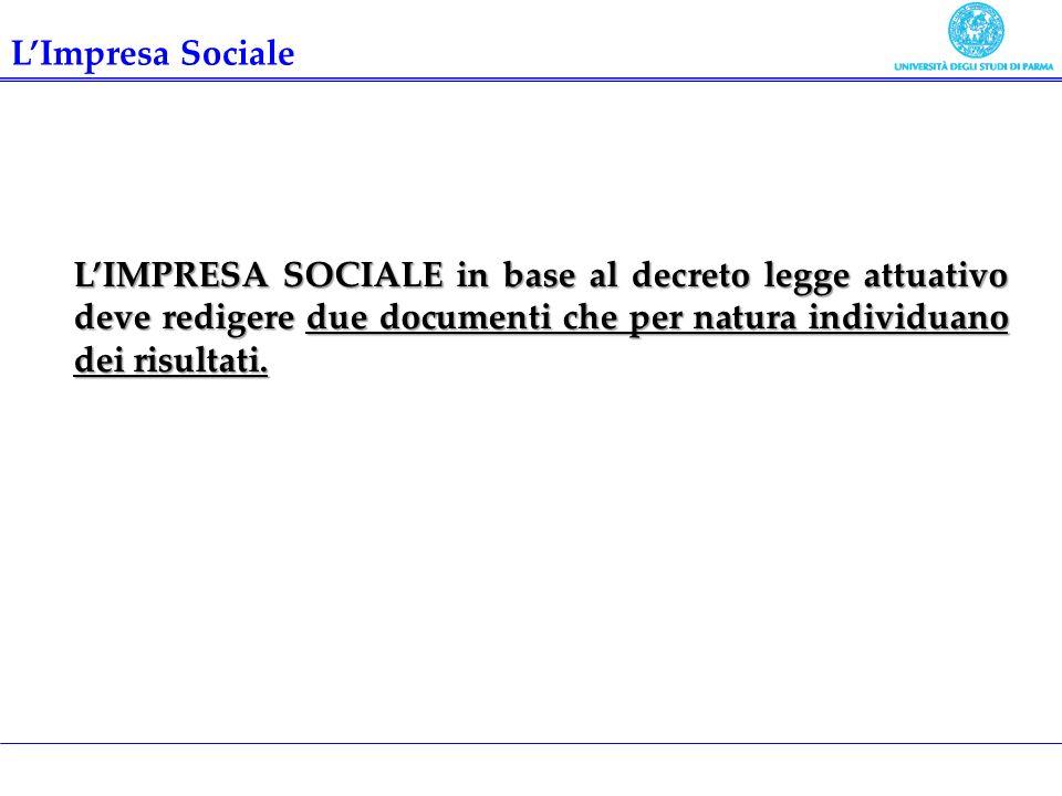 L'Impresa Sociale L'IMPRESA SOCIALE in base al decreto legge attuativo deve redigere due documenti che per natura individuano dei risultati.