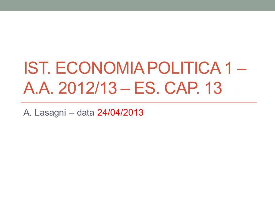 Ist. Economia POLITICA 1 – a.a. 2012/13 – Es. Cap. 13