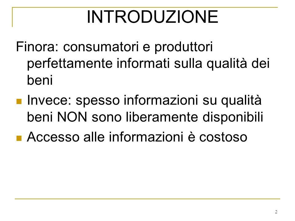 INTRODUZIONEFinora: consumatori e produttori perfettamente informati sulla qualità dei beni.