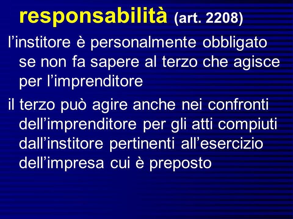 responsabilità (art. 2208) l'institore è personalmente obbligato se non fa sapere al terzo che agisce per l'imprenditore.