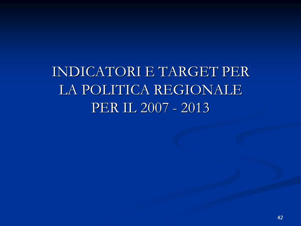 INDICATORI E TARGET PER LA POLITICA REGIONALE PER IL 2007 - 2013