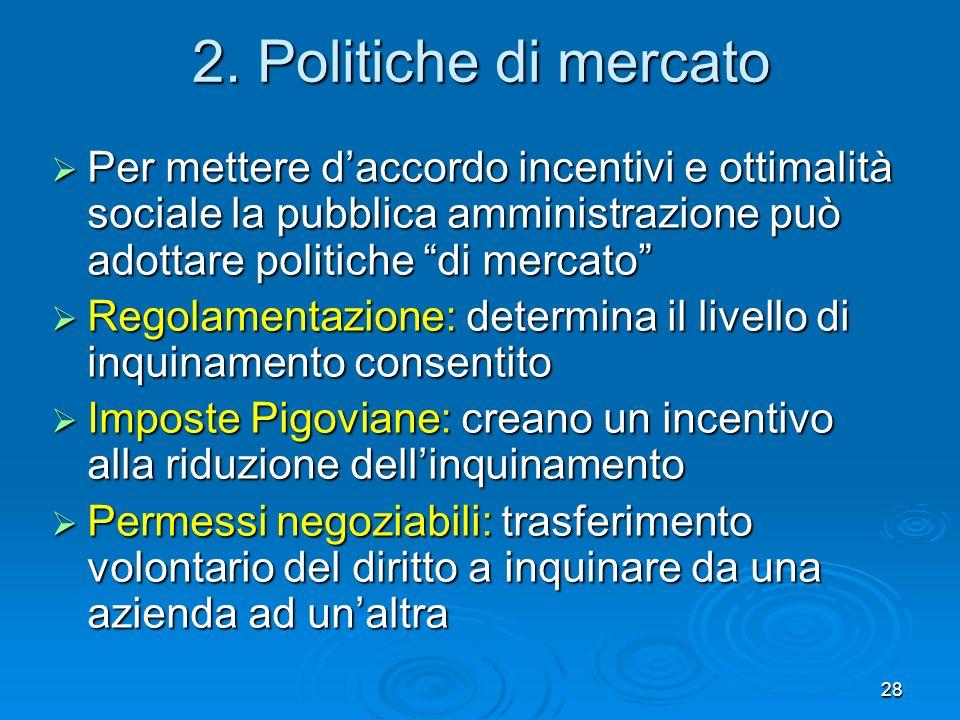 2. Politiche di mercato Per mettere d'accordo incentivi e ottimalità sociale la pubblica amministrazione può adottare politiche di mercato
