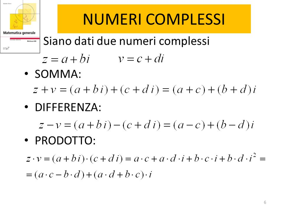 NUMERI COMPLESSI Siano dati due numeri complessi SOMMA: DIFFERENZA: