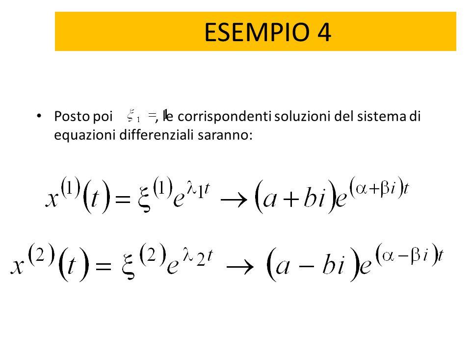 ESEMPIO 4 Posto poi , le corrispondenti soluzioni del sistema di equazioni differenziali saranno: