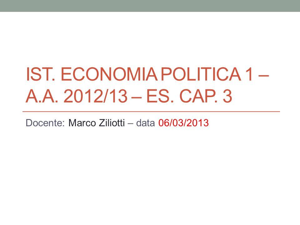 Ist. Economia POLITICA 1 – a.a. 2012/13 – Es. Cap. 3
