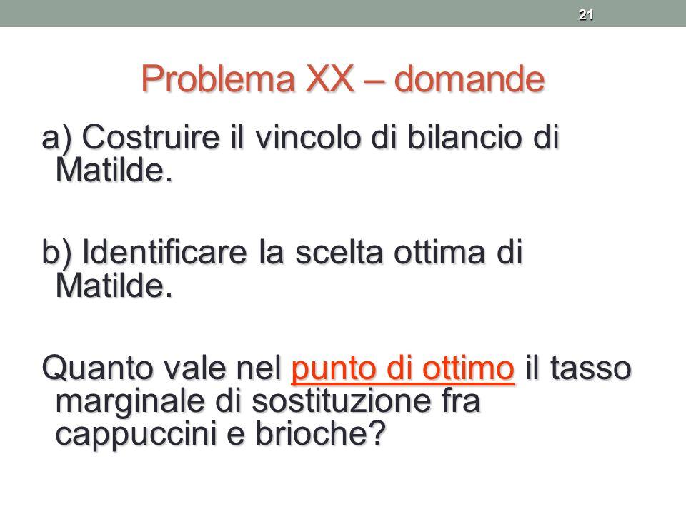 Problema XX – domande a) Costruire il vincolo di bilancio di Matilde.