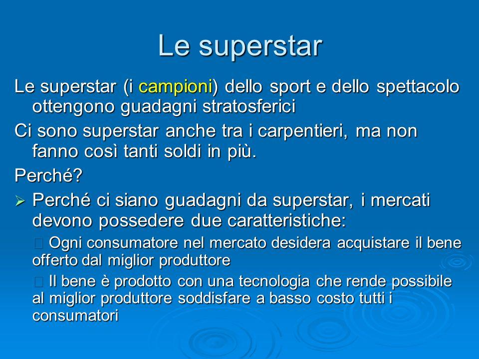 Le superstar Le superstar (i campioni) dello sport e dello spettacolo ottengono guadagni stratosferici.