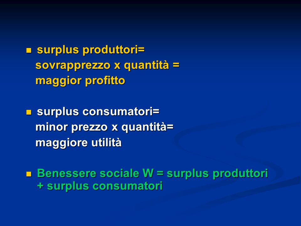 surplus produttori= sovrapprezzo x quantità = maggior profitto. surplus consumatori= minor prezzo x quantità=