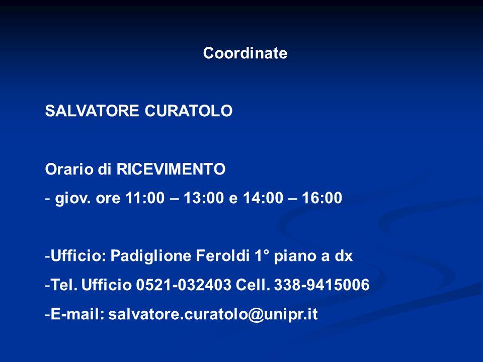 Coordinate SALVATORE CURATOLO. Orario di RICEVIMENTO. giov. ore 11:00 – 13:00 e 14:00 – 16:00. Ufficio: Padiglione Feroldi 1° piano a dx.