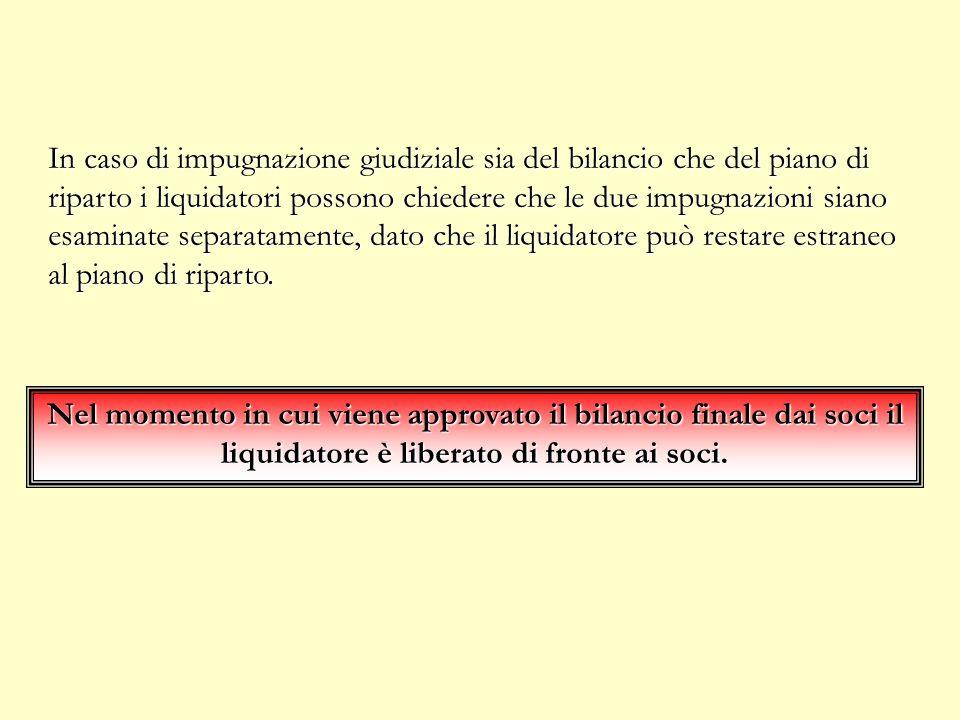 In caso di impugnazione giudiziale sia del bilancio che del piano di riparto i liquidatori possono chiedere che le due impugnazioni siano esaminate separatamente, dato che il liquidatore può restare estraneo al piano di riparto.