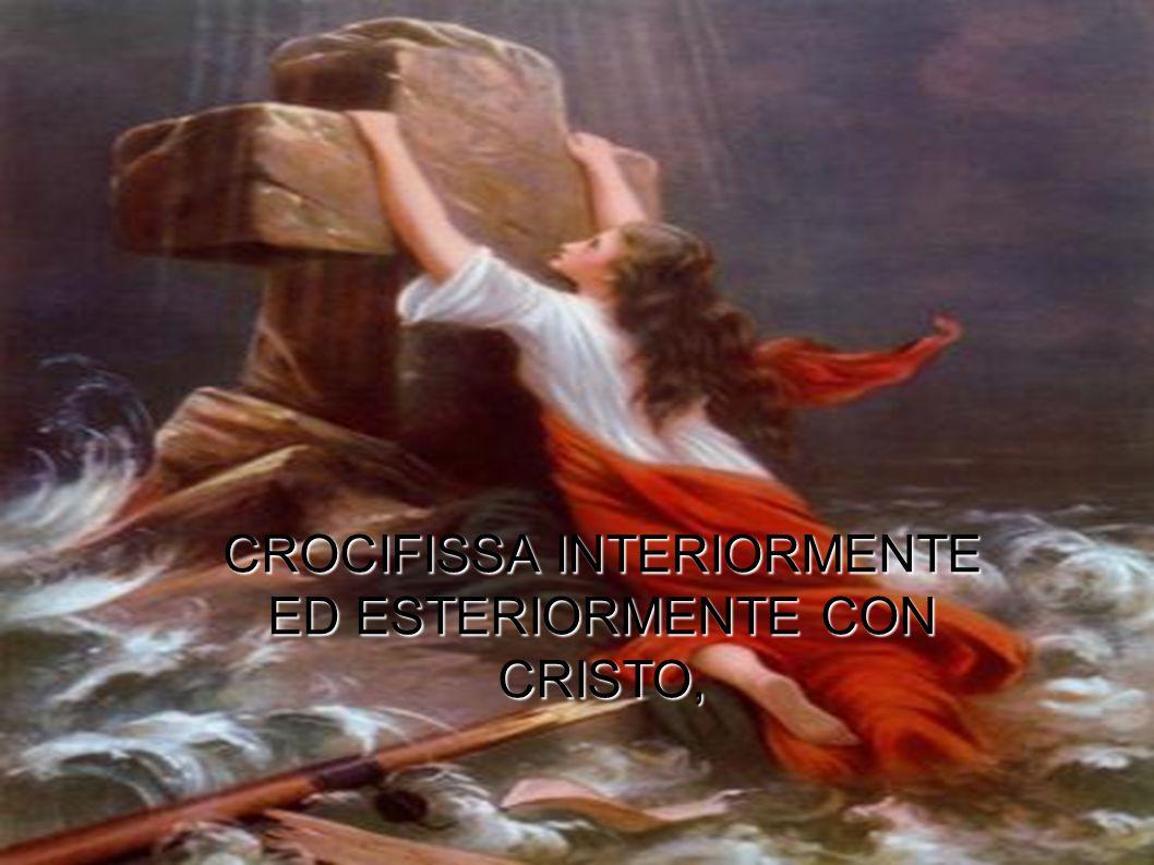 CROCIFISSA INTERIORMENTE ED ESTERIORMENTE CON CRISTO,