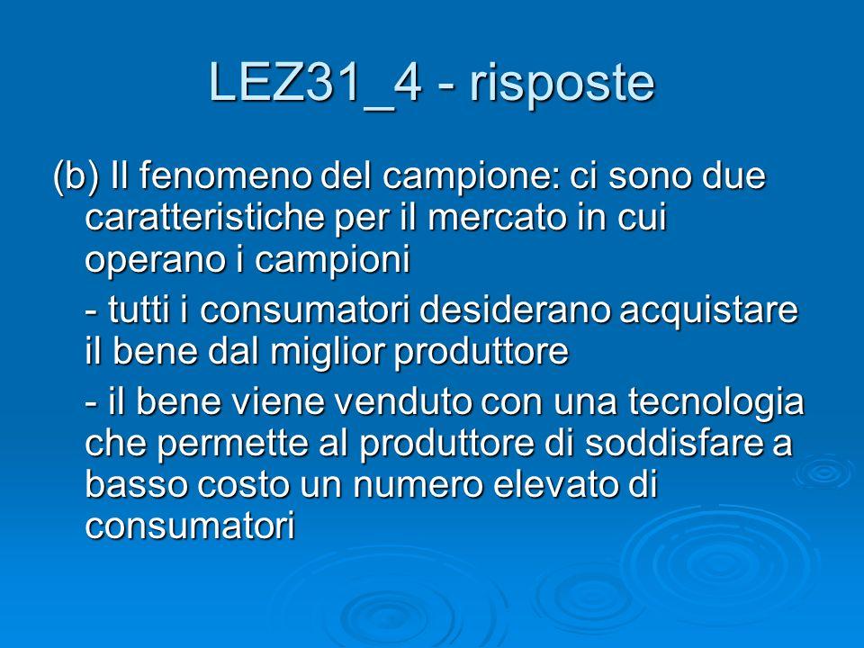 LEZ31_4 - risposte (b) Il fenomeno del campione: ci sono due caratteristiche per il mercato in cui operano i campioni.