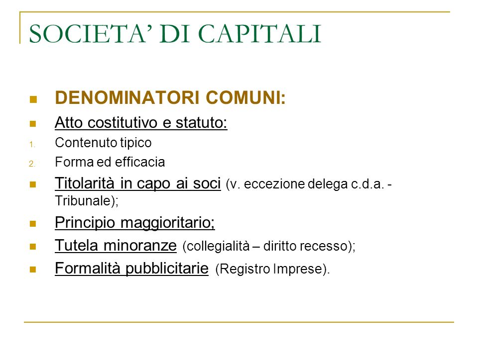 SOCIETA' DI CAPITALI DENOMINATORI COMUNI: Atto costitutivo e statuto: