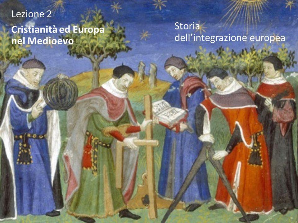 Lezione 2 Cristianità ed Europa nel Medioevo Storia dell'integrazione europea
