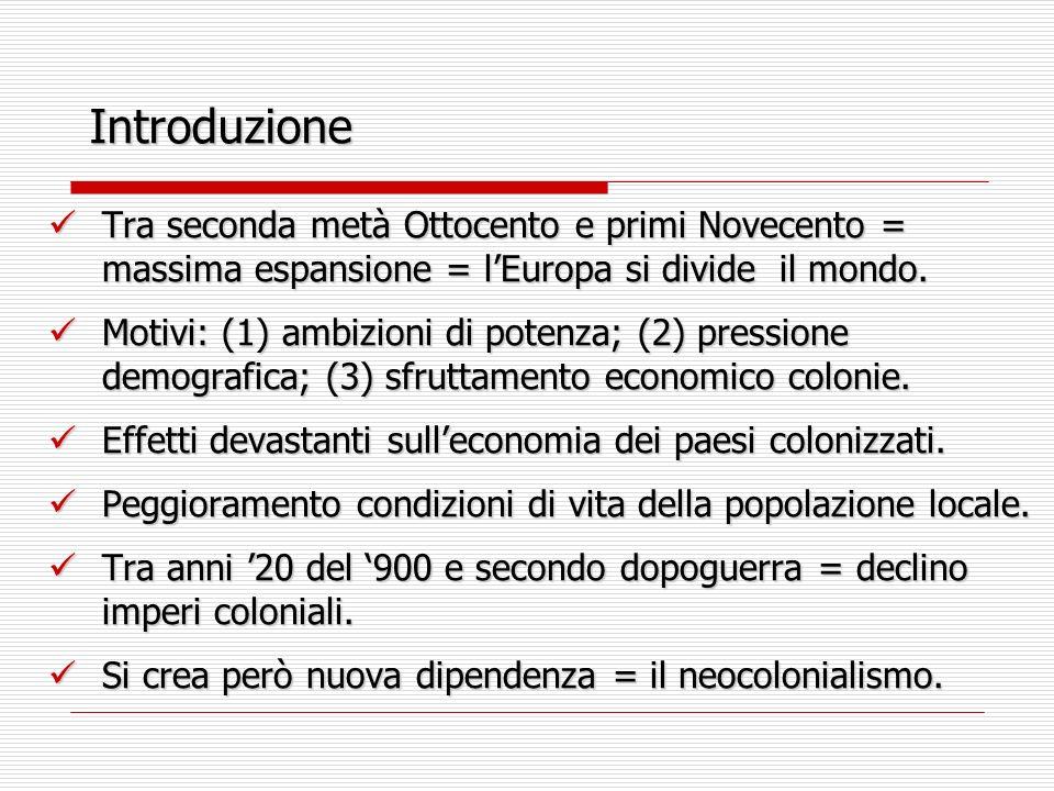 Introduzione Tra seconda metà Ottocento e primi Novecento = massima espansione = l'Europa si divide il mondo.