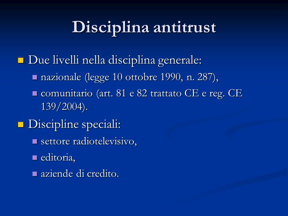 Disciplina antitrust Due livelli nella disciplina generale: