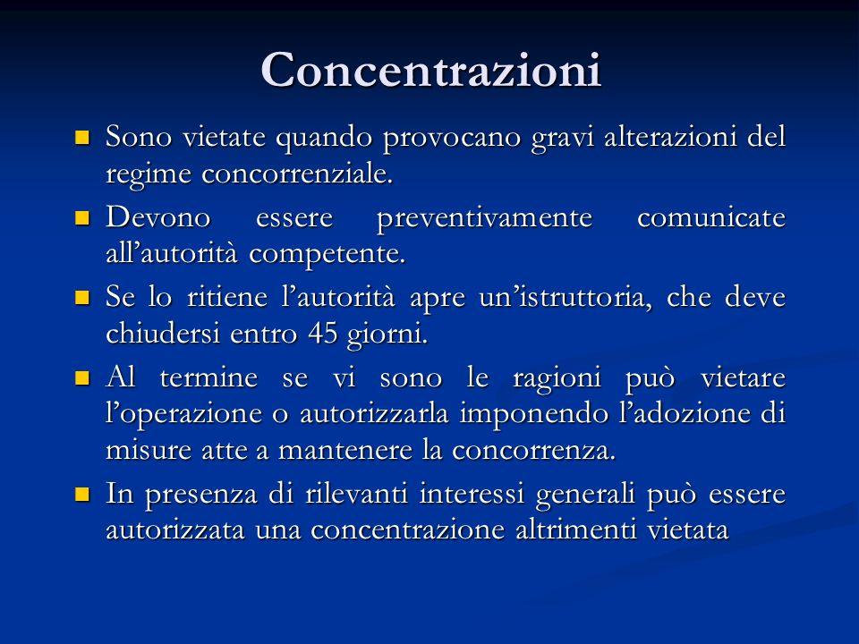 Concentrazioni Sono vietate quando provocano gravi alterazioni del regime concorrenziale.