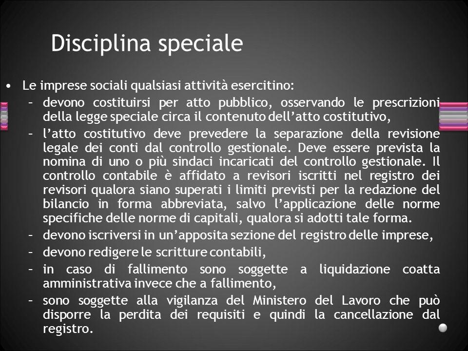 Disciplina speciale Le imprese sociali qualsiasi attività esercitino: