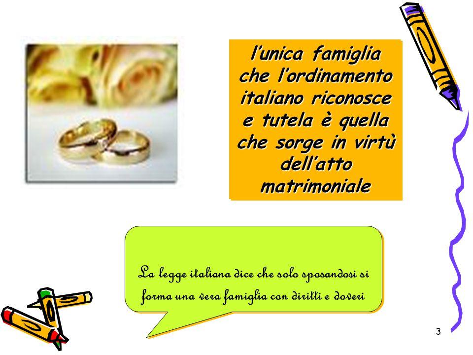 l'unica famiglia che l'ordinamento italiano riconosce e tutela è quella che sorge in virtù dell'atto matrimoniale