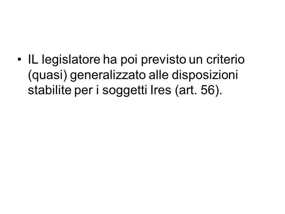 IL legislatore ha poi previsto un criterio (quasi) generalizzato alle disposizioni stabilite per i soggetti Ires (art.