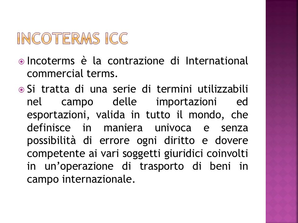 Incoterms ICC Incoterms è la contrazione di International commercial terms.