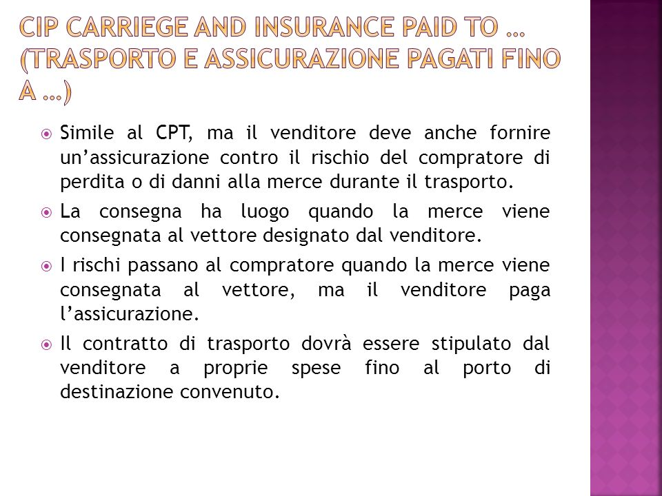 CIP Carriege and insurance paid to … (trasporto e assicurazione pagati fino a …)