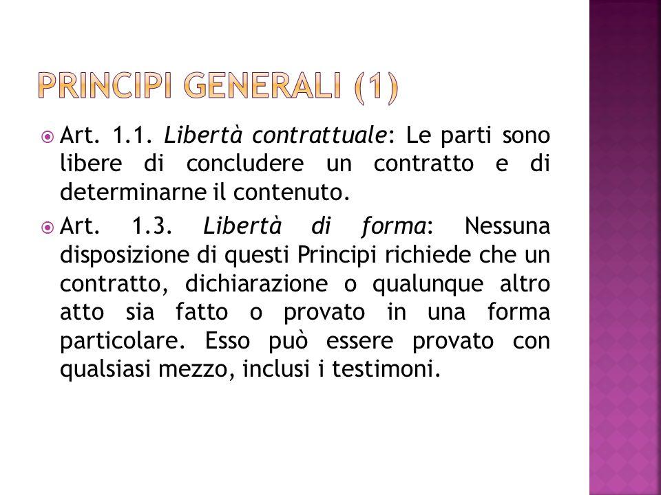 Principi generali (1) Art. 1.1. Libertà contrattuale: Le parti sono libere di concludere un contratto e di determinarne il contenuto.