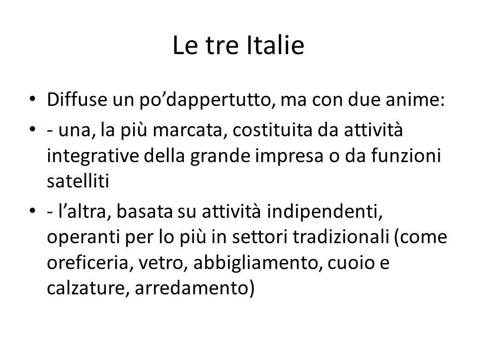 Le tre Italie Diffuse un po'dappertutto, ma con due anime: