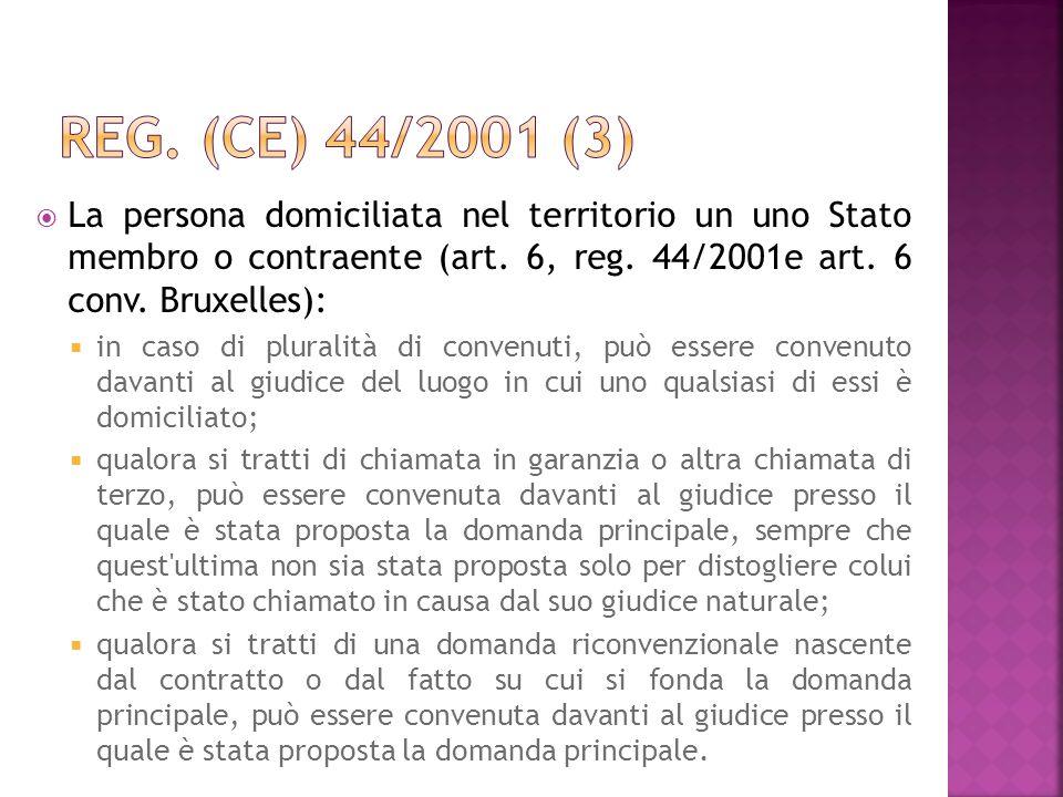 Reg. (CE) 44/2001 (3)La persona domiciliata nel territorio un uno Stato membro o contraente (art. 6, reg. 44/2001e art. 6 conv. Bruxelles):