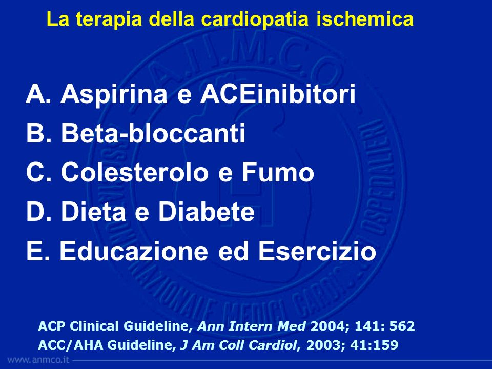 A. Aspirina e ACEinibitori B. Beta-bloccanti C. Colesterolo e Fumo