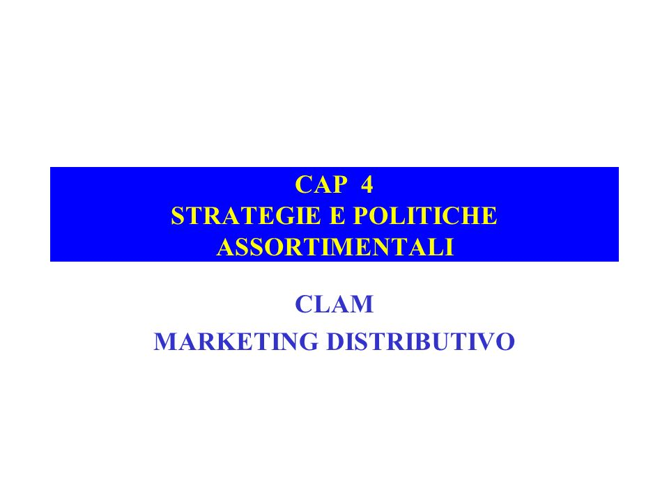 CAP 4 STRATEGIE E POLITICHE ASSORTIMENTALI