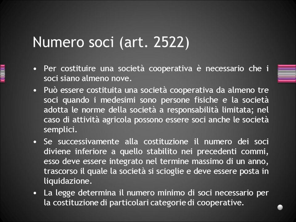 Numero soci (art. 2522) Per costituire una società cooperativa è necessario che i soci siano almeno nove.