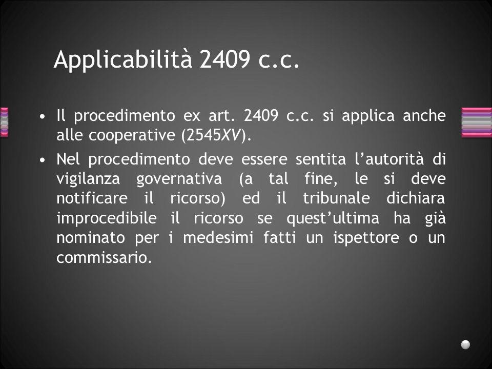 Applicabilità 2409 c.c. Il procedimento ex art. 2409 c.c. si applica anche alle cooperative (2545XV).