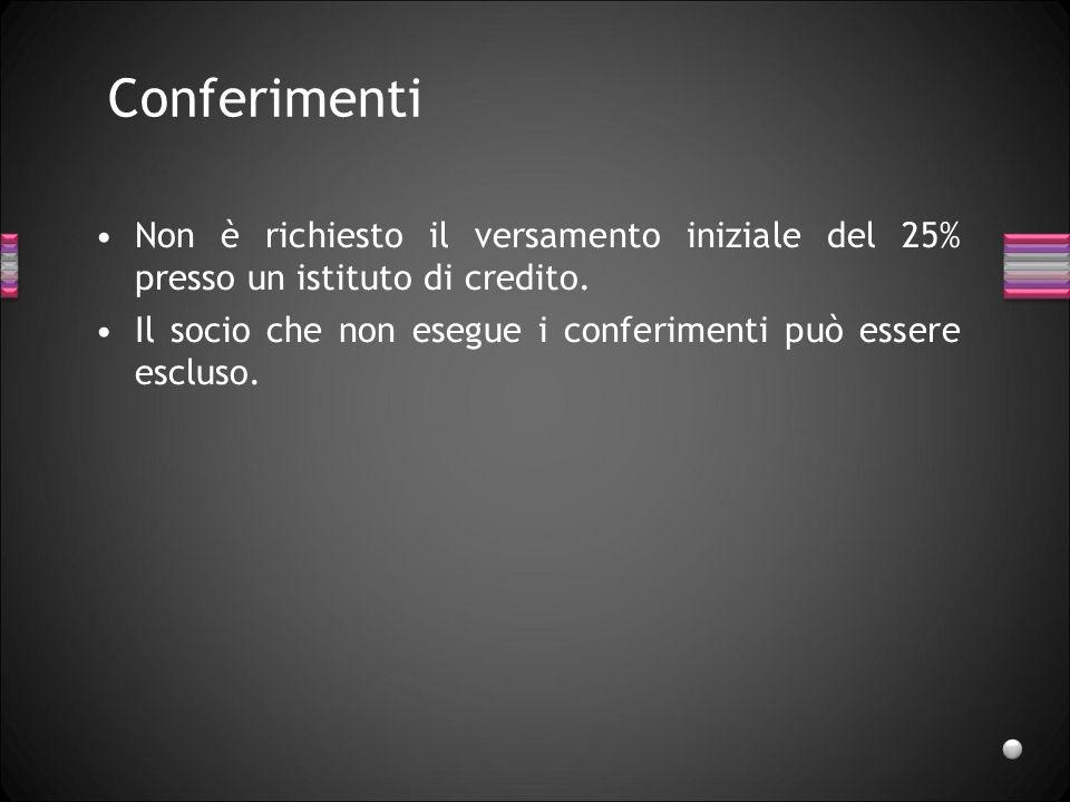 Conferimenti Non è richiesto il versamento iniziale del 25% presso un istituto di credito.