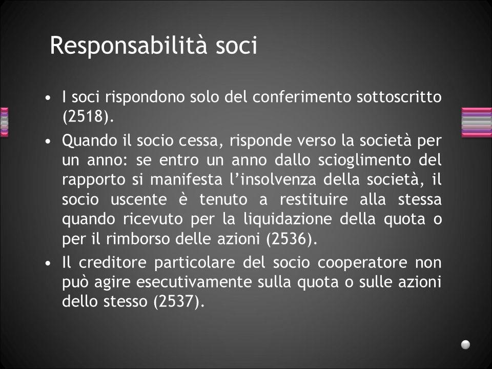 Responsabilità soci I soci rispondono solo del conferimento sottoscritto (2518).