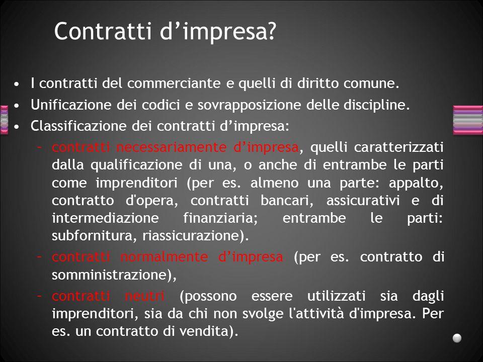 Contratti d'impresa I contratti del commerciante e quelli di diritto comune. Unificazione dei codici e sovrapposizione delle discipline.