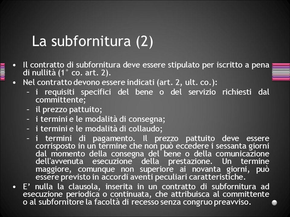 La subfornitura (2) Il contratto di subfornitura deve essere stipulato per iscritto a pena di nullità (1° co. art. 2).